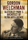 Gordon Welchman: Bletchley Park's Architect of Ultra Intelligence