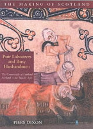 Puir Labourers and Busy Husbandmen: The Countryside of Lowland Scotland in the Middle Ages