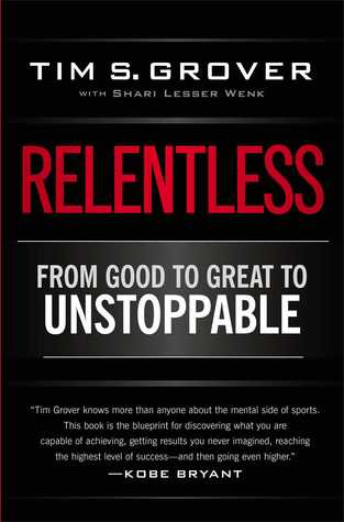Relentless From Good To Great To Unstoppable By Tim S Grover Stunning Good To Great Quotes