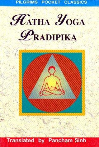 Hatha Yoga Pradipika: Explanation of Hatha Yoga