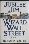 Porter Donald : Jubilee Jim & the Wizard of Wall Street