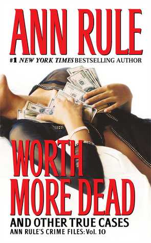 Worth More Dead and Other True Cases by Ann Rule