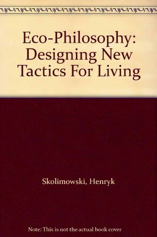 Eco-Philosophy: Designing New Tactics for Living