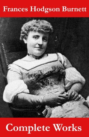 The Complete Works of Frances Hodgson Burnett