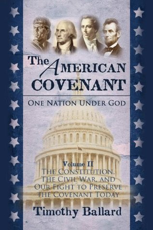 The American Covenant: One Nation Under God, Vol. 2: The Constitution, the Civil War, and Our Fight to Preserve the Covenant Today