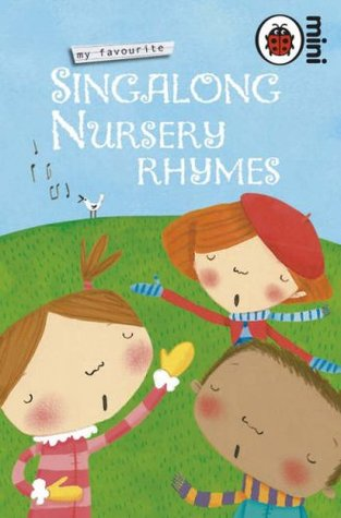 My Favourite Singalong Nursery Rhymes. Illustrated by Miriam Latimer ... [Et Al.]
