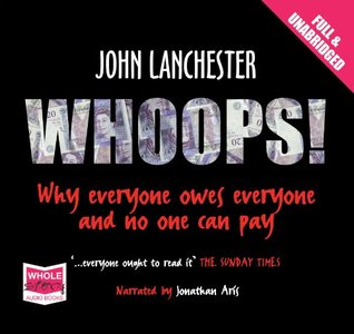 Whoops!: Why Everyone Owes Everyone and No One Can Pay (Unabridged Audiobook)