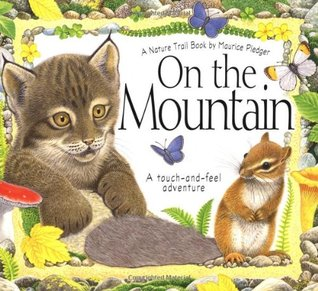 On the Mountain: A Maurice Pledger Nature Trails Book: A Touch-and-Feel Adventure