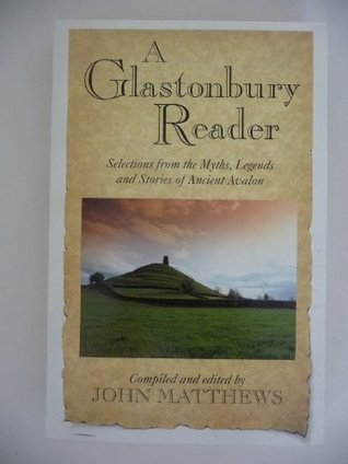 A Glastonbury Reader: Selections from the Myths, Legends, and Stories of Ancient Avalon