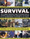 The Complete Illustrated Handbook of Survival: The Ultimate Practical Guide to Staying Alive in Extreme Conditions and Emergency Situations in All Environments Anywhere in the World