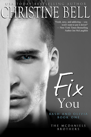 Fix You: Bash and Olivia - Book One(The McDaniels Brothers 1) - Christine  Bell
