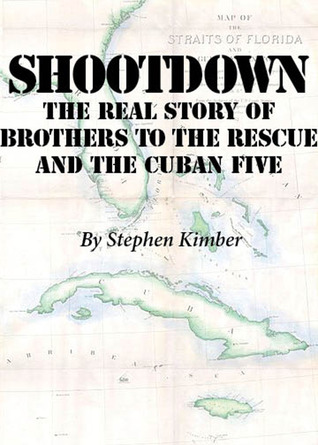 Shootdown: The Real Story of Brothers to the Rescue and the Cuban Five