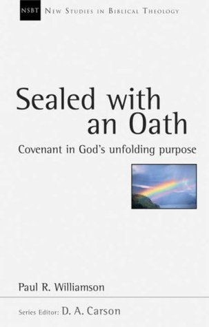 Sealed with an Oath: Covenant in Gods Unfolding Purpose(New Studies in Biblical Theology 23)