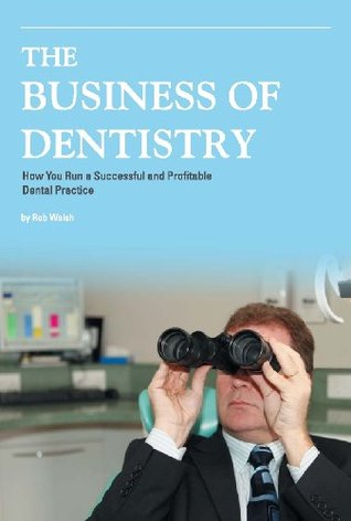 The Business of Dentistry: How to Run a Successful and Profitable Dental Practice