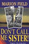 Don't Call Me Sister