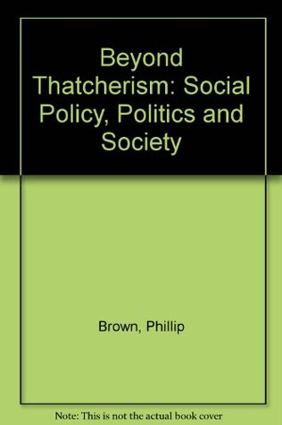 Beyond Thatcherism: Social Policy, Politics, and Society