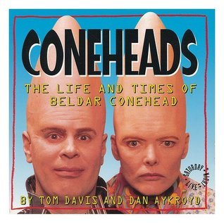 Coneheads: The Life and Times of Beldar Conehead, as Told to Gorman Seedling, Ins Commissioner, Retired