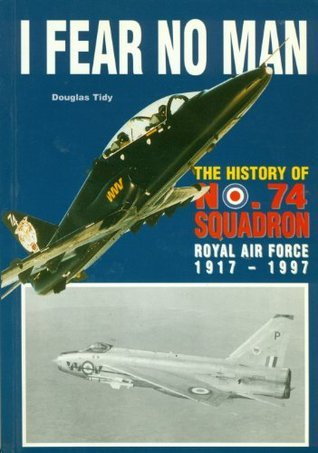 I Fear No Man: History of No.74 Squadron, Royal Air Force, 1917-1997