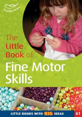 The Little Book Of Fine Motor Skills: Little Books With Big Ideas