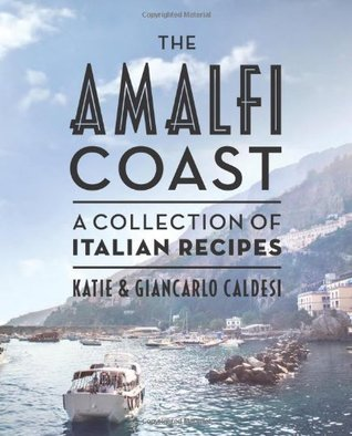 the-amalfi-coast-a-collection-of-italian-recipes-by-katie-and-giancarlo-caldesi