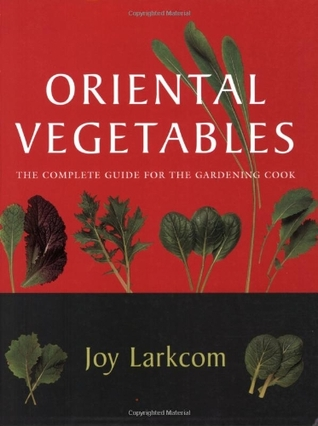Oriental Vegetables: The Complete Guide for the Gardening Cook. Joy Larkcom