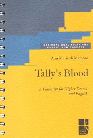 Tally's Blood: A Playscript for Higher Drama