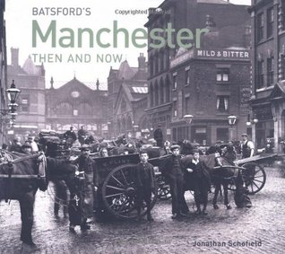 Manchester Then and Now. Jonathan Schofield