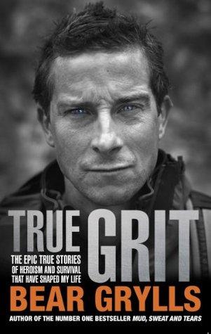 Ebook True Grit by Bear Grylls DOC!
