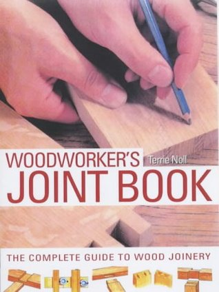 Woodworker's Joint Book: The Complete Guide to Wood Joinery