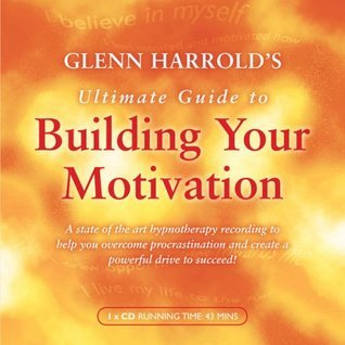 Glenn Harrold's Ultimate Guide to Building Your Motivation.