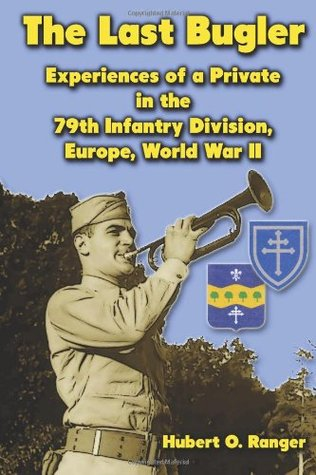 The Last Bugler: Experiences of a Private in the 79th Infantry Division, Europe, World War II