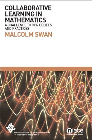 Collaborative Learning in Mathematics: A Challenge to Our Beliefs and Practices