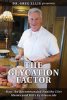 The Glycation Factor: How the Recommended Healthy Diet Maims and Kills