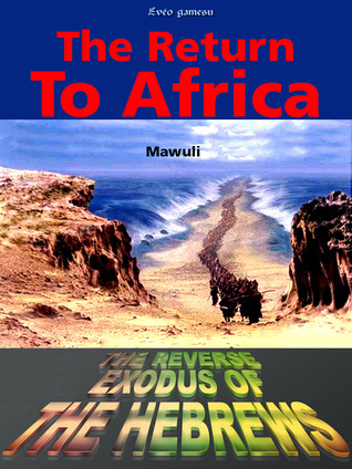 The Return To Africa The Reverse Exodus of the Hebrews