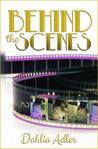 Behind the Scenes by Dahlia Adler