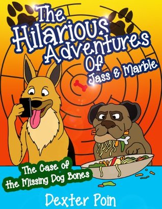 The Hilarious Adventures of Jass and Marble. ( A funny children book ages 2 - 6, fully illustrated kids short story book): The Case of the Missing Dog ... Hilarious Adventures, children's books 1)
