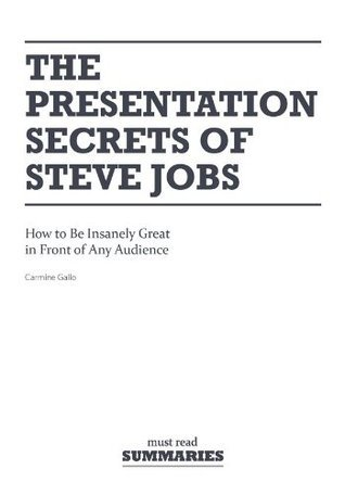 The Presentation Secrets of Steve Jobs (Summary) - Carmine Gallo: How to Be Insanely Great in Front of Any Audience