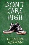 Don't Care High by Gordon Korman