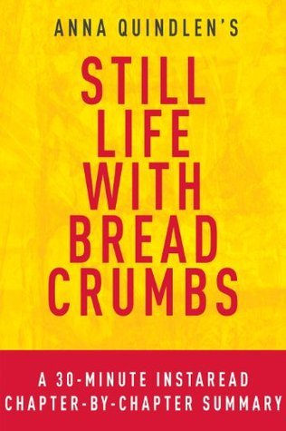 Still Life with Bread Crumbs by Anna Quindlen: A 30-minute Chapter-by-Chapter Summary