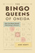 The Bingo Queens of Oneida How Two Moms Started Tribal Gaming in Wisconsin by Mike Hoeft