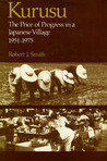 Kurusu: The Price of Progress in a Japanese Village, 1951-1975