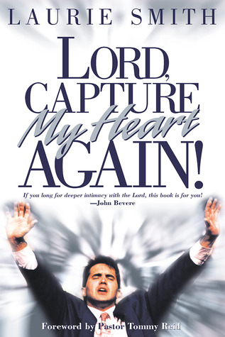 Lord, Capture My Heart Again