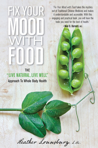 "Fix Your Mood with Food: The ""Live Natural, Live Well"" Approach to Whole Body Health"