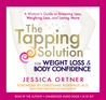 The Tapping Solution for Weight Loss  Body Confidence: A Woman's Guide to Stressing Less, Weighing Less, and Loving More