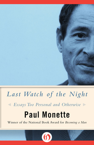last watch of the night essays too personal and otherwise by paul last watch of the night essays too personal and otherwise by paul monette