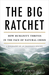 The Big Ratchet: How Humanity Thrives in the Face of Natural Crisis: A Biography of an Ingenious Species