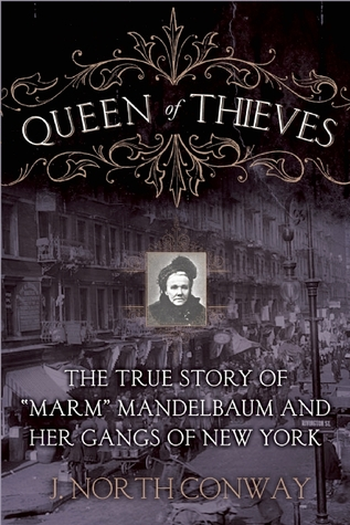 "Queen of Thieves: The True Story of ""Marm"" Mandelbaum and Her Gangs of New York"