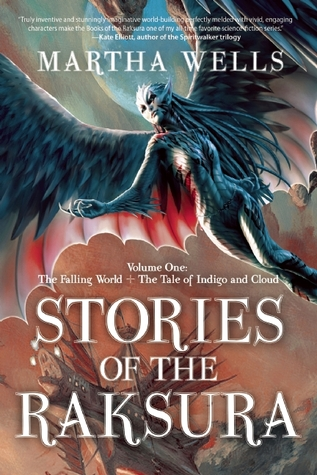 Ebook Stories of the Raksura, Volume 1: The Falling World & The Tale of Indigo and Cloud by Martha Wells DOC!