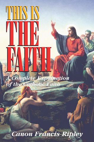This Is The Faith by Francis J. Ripley