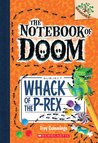 Whack of the P-Rex (The Notebook of Doom, #5)